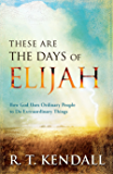 These Are the Days of Elijah: How God Uses Ordinary People to Do Extraordinary Things
