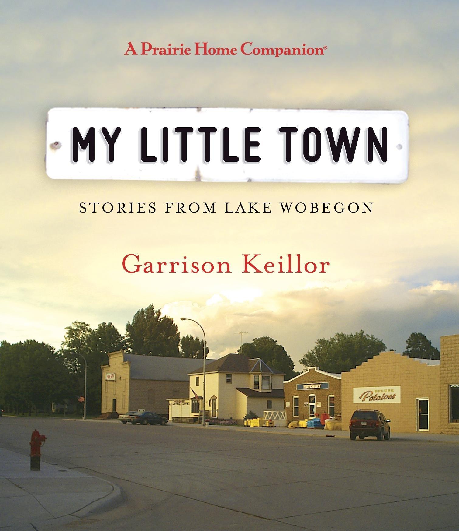 My Little Town (Prairie Home Companion (Audio)): Garrison Keillor:  9781611745504: Amazon.com: Books