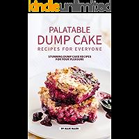 Palatable Dump Cake Recipes for Everyone: Stunning Dump Cake Recipes for Your Pleasure