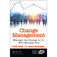 Change Management: Manage the Change or It Will Manage You (Management Handbooks for Results Book 6)