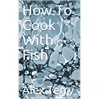 How To Cook With Fish (English Edition)