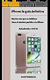 iPhone: la guía definitiva: mucho más que un teléfono. Saca el máximo partido a tu iPhone.