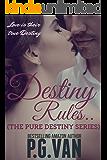 Destiny Rules.. (The Pure Destiny Series Book 3)