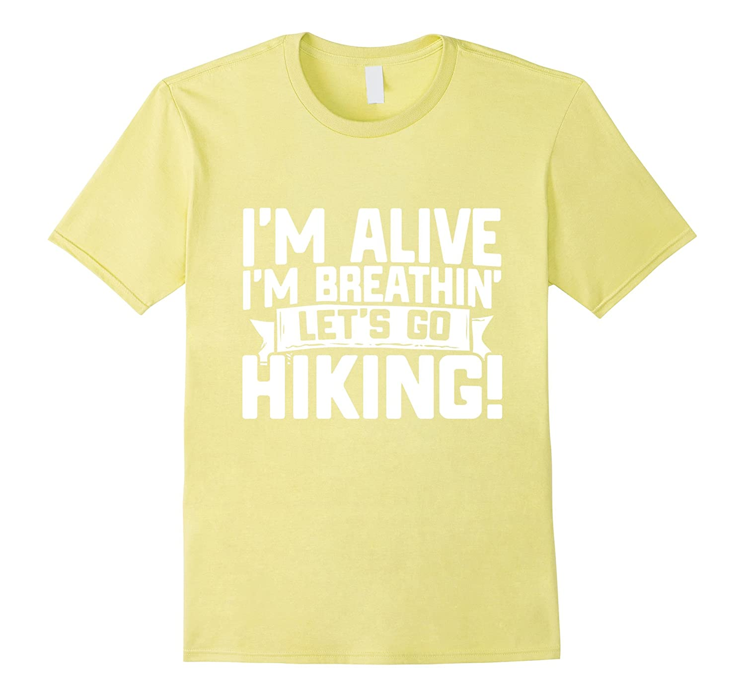 fa0c107396fd Funny Hiking Shirt Im Alive Im Breathing Lets Go Hiking – Hntee.com
