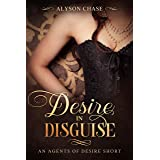 Desire in Disguise: An Agents of Desire Short Story