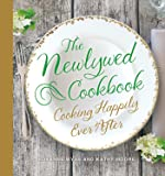 The Newlywed Cookbook: Cooking Happily Ever After