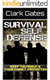Survival Self Defense: Keep Yourself And Your Family Protected (Self Defense Gear, Home Defense Tactic, Self Defense Equipment)