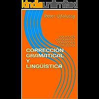 CORRECCIÓN GRAMATICAL Y LINGÜÍSTICA: COLECCIÓN ORTOGRAFÍA Y CORRECCIÓN LINGÜÍSTICA