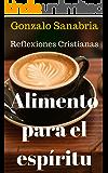 ALIMENTO PARA EL ESPÍRITU: Reflexiones cristianas que enriquecerán tu vida. Tomo 1. (Spanish Edition)