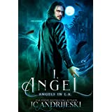 I, Angel: An Urban Fantasy Mystery with Fallen Angels and Fated Mates (Angels in L.A. Book 1)