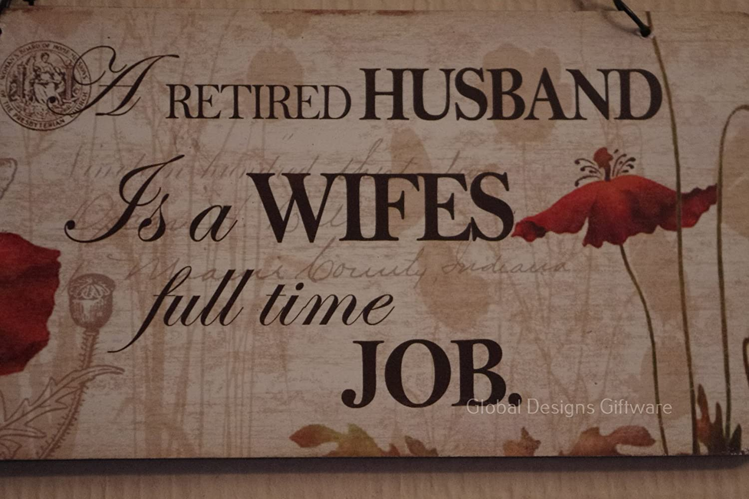 GLOBAL DESIGNS POPPY PLAQUE WOODEN SIGN A Retired Husband