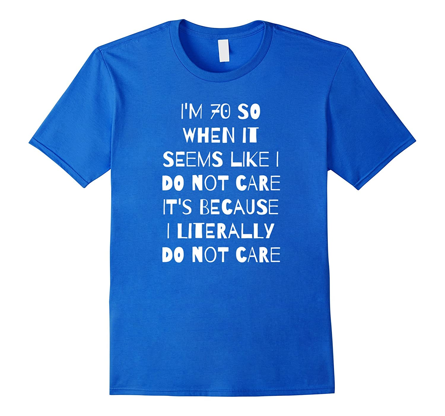 I Literally Do Not Care Funny 70th Birthday Gift T Shirt ANZ