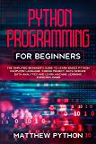 python programming for beginners: The simplified beginner's guide to learn basics Python computer language, coding project, data science, data analytics ... Exercises inside. (English Edition)