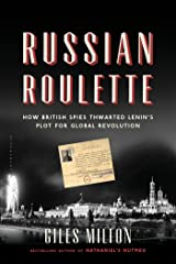 Russian Roulette: How British Spies Thwarted Lenin's Plot for Global Revolution Paperback