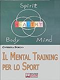 Il Mental Training per lo Sport. Strategie Pratiche per la Preparazione Mentale dell'Atleta e dello Sportivo Amatoriale. (Ebook Italiano - Anteprima Gratis): ... dell'Atleta e dello Sportivo Amatoriale