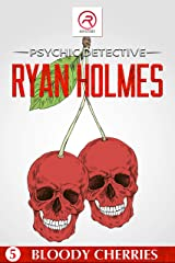 Psychic Detective Ryan Holmes: Bloody Cherries Kindle Edition