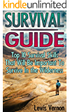 Survival Guide: Top 10 Survival Skills That Will Be Important To Survive In the Wilderness