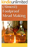(Almost) Foolproof Mead Making (English Edition)