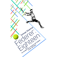 Federer : Eighteen: The story of his greatest triumph (English Edition)