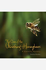 The Case of the Vanishing Honeybees: A Scientific Mystery (Sandra Markle's Science Discoveries) Kindle Edition