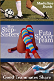 Her Stepsisters' Futa Soccer Team: Good Teammates Share (Taboo Futa-on-Female Menage)