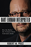 Bart Ehrman Interpreted: How One Radical New Testament Scholar Understands Another