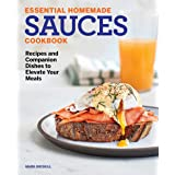 Essential Homemade Sauces Cookbook: Recipes and Companion Dishes to Elevate Your Meals