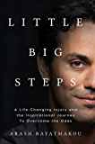 Little Big Steps: A Life–Changing Injury and the Inspirational Journey to Overcome the Odds