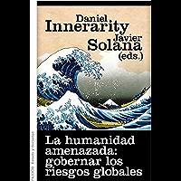 La humanidad amenazada: gobernar los riesgos globales (Spanish Edition)