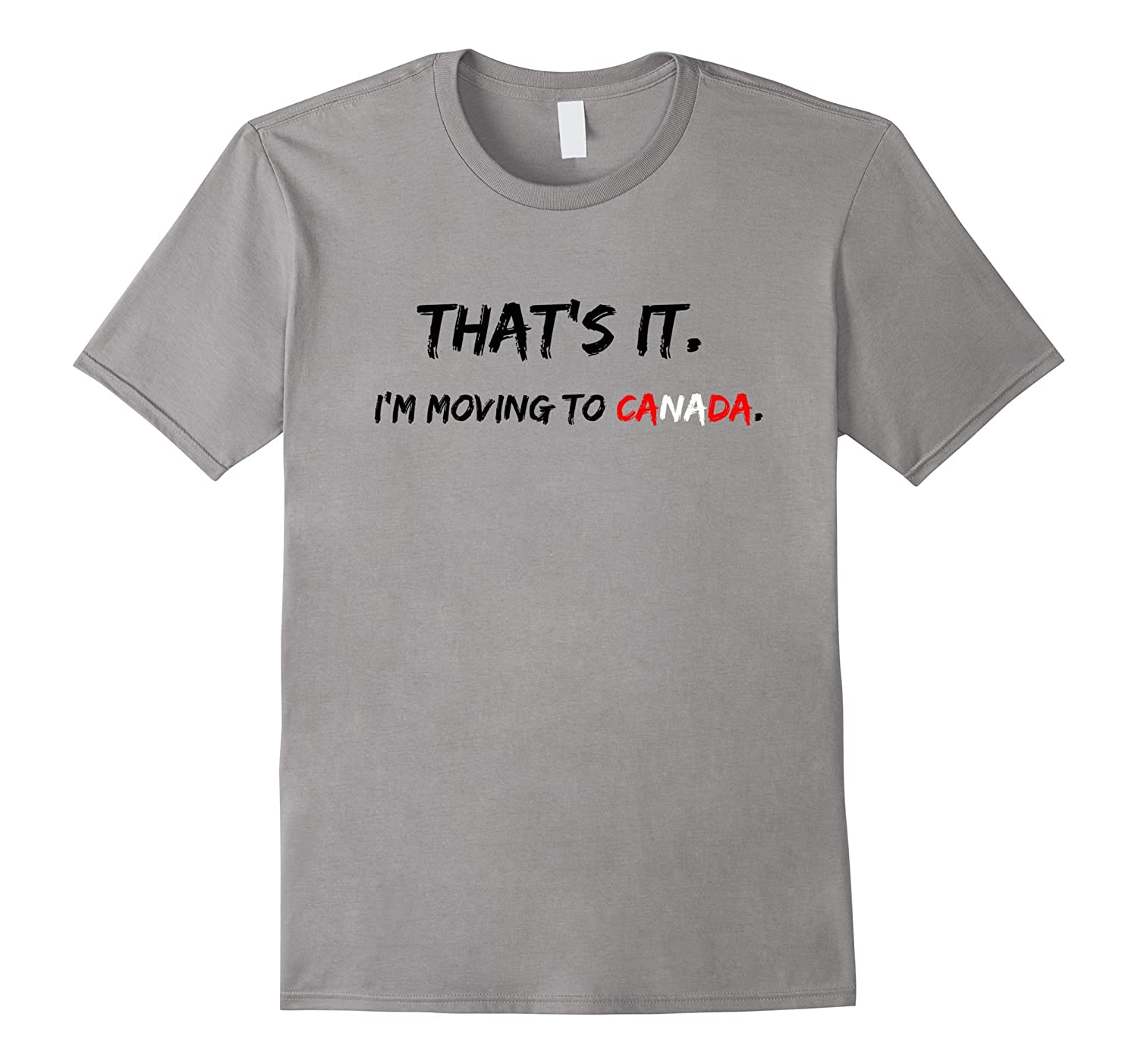 that s it i m moving to canada funny political expat t shirt cl