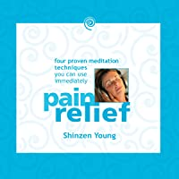 Pain Relief: Four Proven Meditation Techniques You Can Use Immediately
