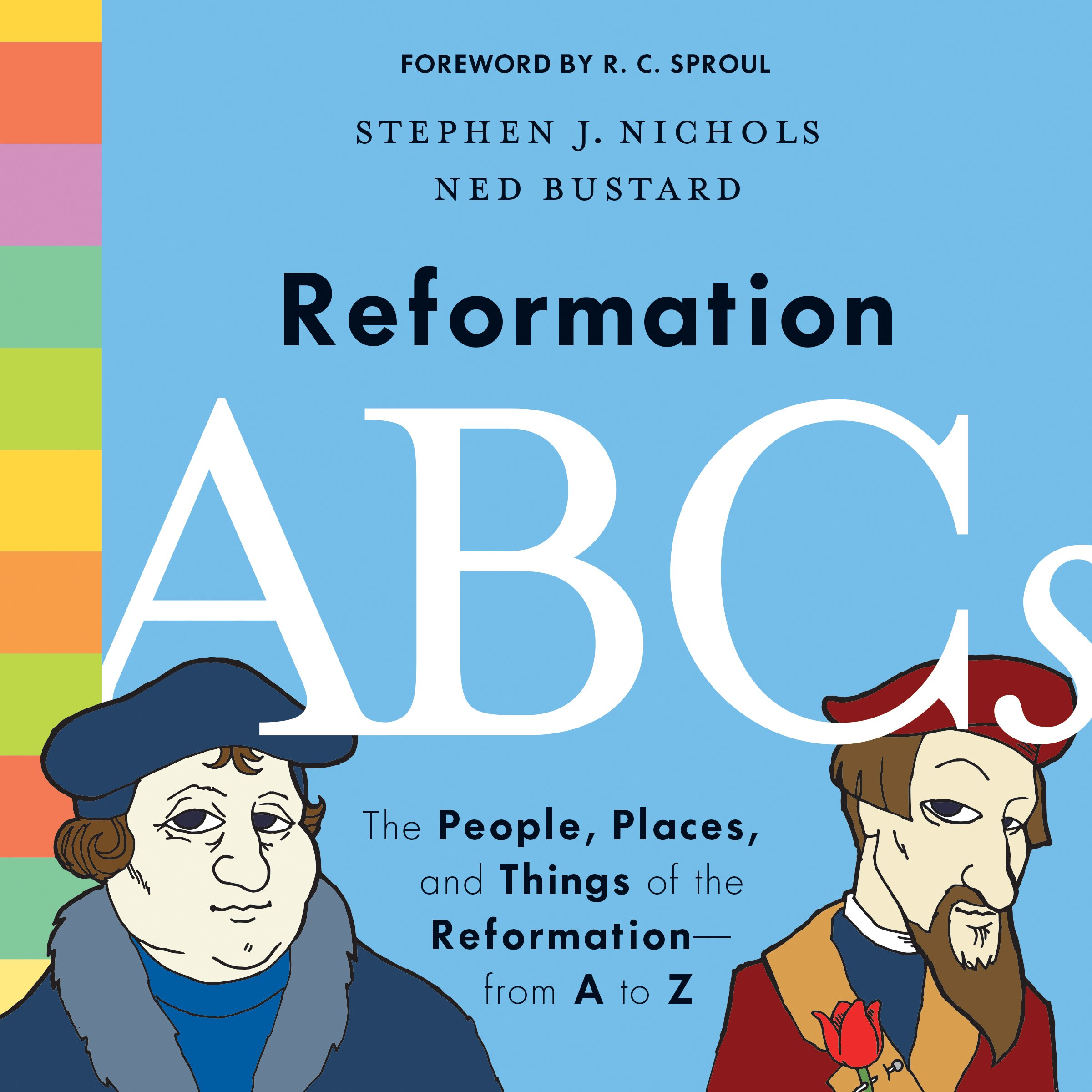 Reformation ABCs: The People, Places, and Things of the ...