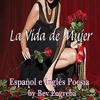La Vida de Mujer [A Female's Life]: Poesía en Español e Inglés (Spanish and English Edition)