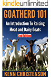 Goatherd 101: An Introduction To Raising Meat and Dairy Goats (meat, milk, shepherd, dairy, butcher, homesteading, off the grid)