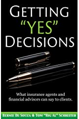 """Getting """"Yes"""" Decisions: What insurance agents and financial advisors can say to clients Kindle Edition"""