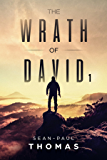 The Wrath of David (Part 1): An Apocalyptic, Revenge, Action, Thriller. (Wrath Series)