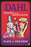 Charlie and the Chocolate Factory: Plays for Children (Charlie Bucket series Book 1)