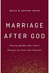 Marriage After God: Chasing Boldly After God's Purpose for Your Life Together Kindle Edition