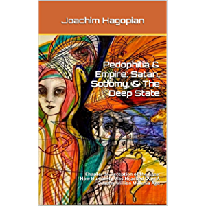 Pedophilia & Empire: Satan, Sodomy, & The Deep State: Chapter 34 Deception of the Ages: How Humanity Was Hijacked Over A…