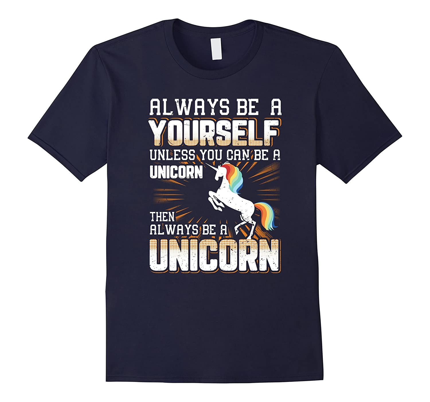 Always Be Yourself Then Always Be A Unicorn T-Shirt-PL