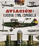 La aviación en la guerra civil española / Aviation in the Spanish civil war (Atlas Ilustrado / Illustrated Atlas)