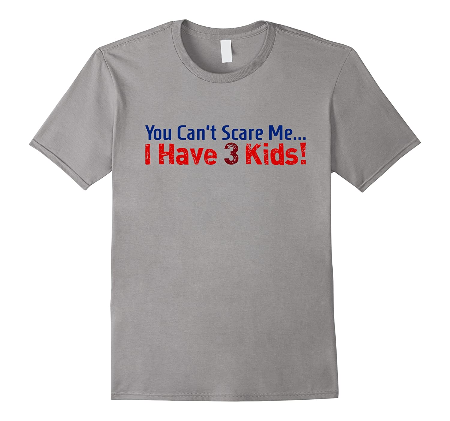 You Cant Scare Me I Have 3 Kids  Funny T-shirt-TH