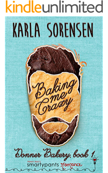 Baking Me Crazy A Friends To Lovers Small Town Romantic Comedy Donner Bakery Book 1 Kindle Edition By Romance Smartypants Sorensen Karla Contemporary Romance Kindle Ebooks Amazon Com