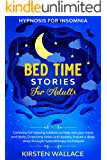 Bedtime Stories for Adults – Hypnosis for Insomnia: Collection of Relaxing Lullabies to Help Rest your Mind and Body…