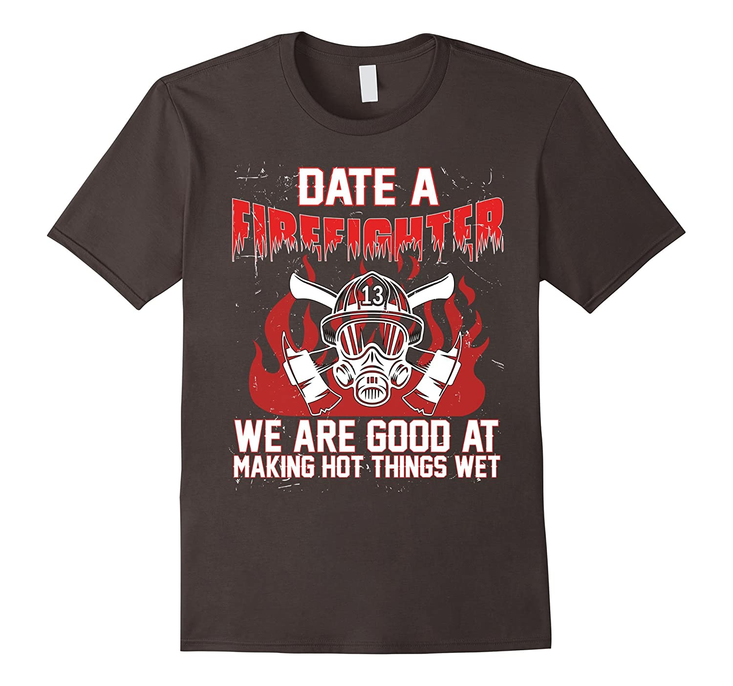 Date Firefighter We Are Good At Making Hot Things Wet Shirt-TH