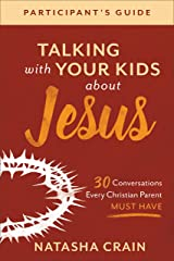 Talking with Your Kids about Jesus Participant's Guide: 30 Conversations Every Christian Parent Must Have Kindle Edition