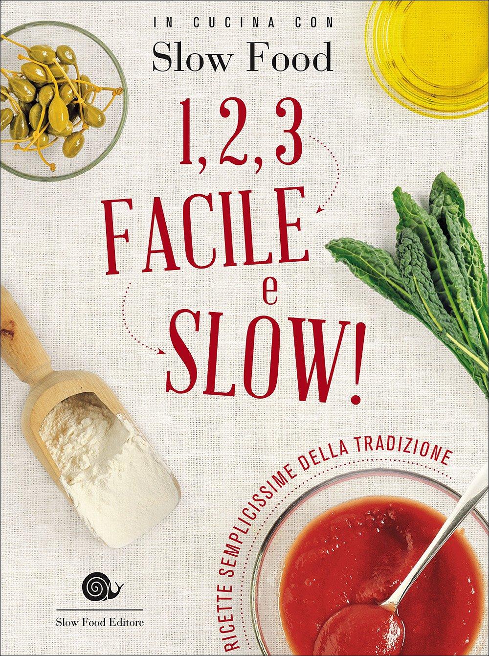 1, 2, 3. Facile e slow! Ricette semplicissime della tradizione Copertina flessibile – 11 gen 2017 B. Minerdo B. Torresan Slow Food 8884994543