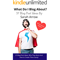 How to Write 37 Different Types of Blog Post: What Do I Blog About? From Subscribers to Sales (Blogging book Book 2)