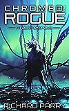 Chromed: Rogue: A Cyberpunk Adventure Epic (Future Forfeit Book 2) (English Edition)