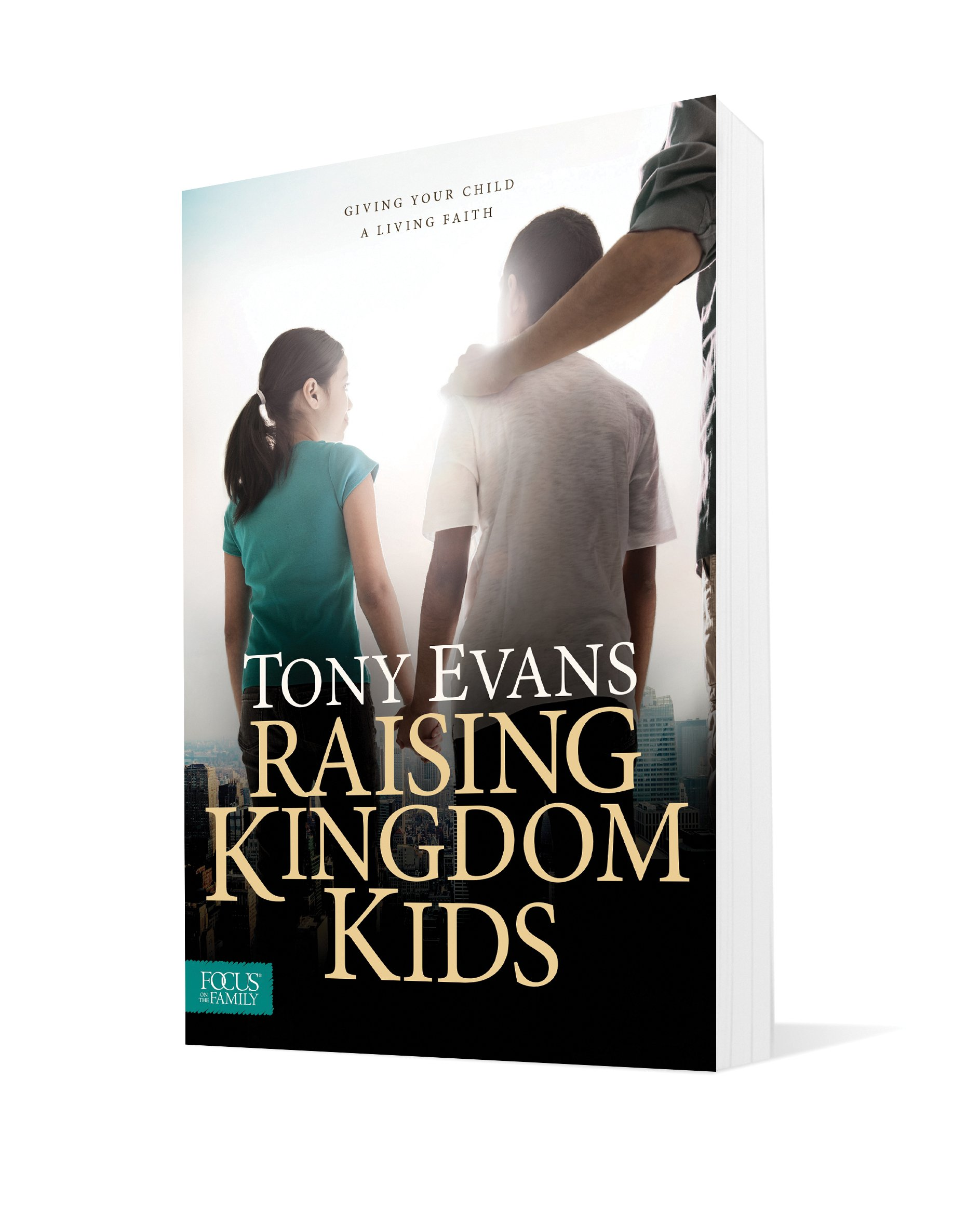 Raising Kingdom Kids Giving Your Child A Living Faith Tony Evans